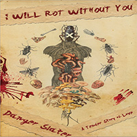 'I Will Rot Without You' by Danger Slater; audiobook produced by Camerado Media | camerado.com